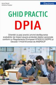 NOU:  GHID PRACTIC DPIA Orientări și pași practici privind desfășurarea evaluărilor de impact asupra protecției datelor personale DPIA conform cu Regulamentul European 679/2016 (GDPR) si deciziei 174/2018 emisa de ANSPDCP  - Comanda aici
